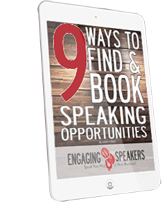 Engaging Speakers Optin Cover, 9 Ways to Find & Book Speaking Opportunities